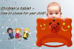 Children's tablet – How to choose for your child?